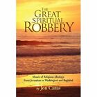 The Great Spiritual Robbery Abuses of Religious Ideology From Jerusalem to Was