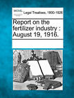 Report on the Fertilizer Industry: August 19, 1916. by Gale, Making of Modern Law (Paperback / softback, 2011)