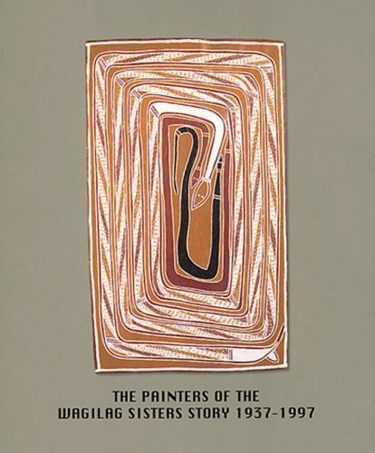 Painters of the Wagilag Sisters Story, 1937-1997 Paperback Wally Caruana