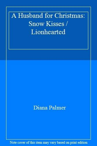 A Husband for Christmas: Snow Kisses / Lionhearted By Diana Palmer