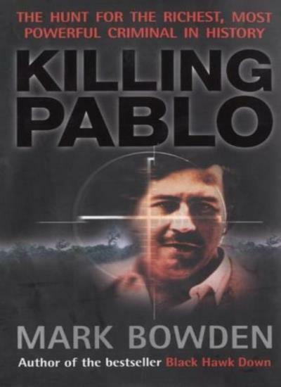 Killing Pablo: The Hunt for the World's Richest, Most Powerful Criminal in Hist