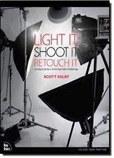Light It, Shoot It, Retouch It : Learn Step by Step How to Go from Empty...