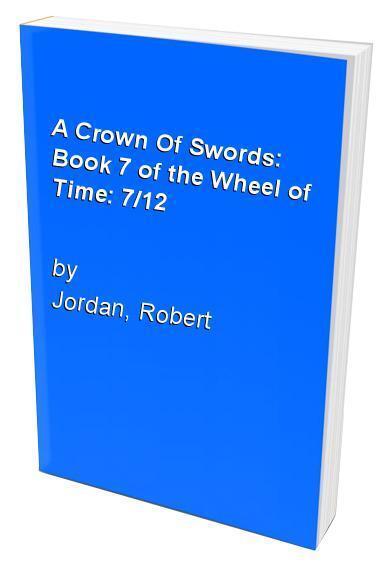A Crown Of Swords: Book 7 of the Wheel of Time: ... by Jordan, Robert 1857234030
