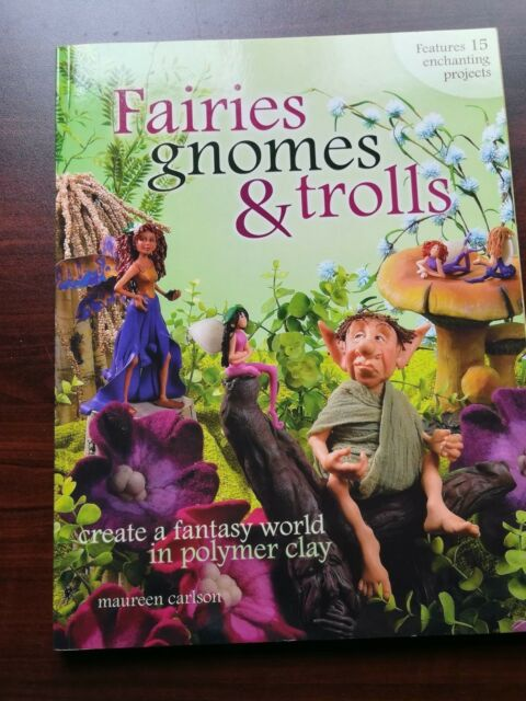 Fairies Gnomes and Trolls A Fantasy World in Polymer Clay by Maureen Carlson