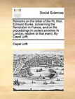 Remarks on the Letter of the Rt. Hon. Edmund Burke, Concerning the Revolution in France, and on the Proceedings in Certain Societies in London, Relative to That Event. by Capel Lofft. by Capel Lofft (Paperback / softback, 2010)