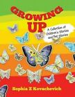 Growing Up: A Collection of Children's Stories and Pet Stories by Sophia Z Kovachevich (Paperback / softback, 2015)