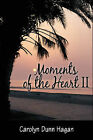 Moments of the Heart: v. II by Carolyn Dunn Hagan (Paperback, 2009)