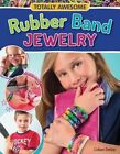 Totally Awesome Rubber Band Jewelry by Colleen Dorsey (Paperback, 2013)