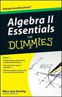 Algebra II Essentials for Dummies by Mary Jane Sterling (2010, Paperback)