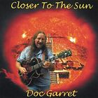 Closer to the Sun by Doc Garret (CD, Jan-2003, Doc Garret)