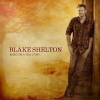 Blake Shelton - Based On A True Story [new Cd] on Sale