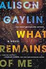 What Remains of Me by Alison Gaylin (Hardback, 2016)