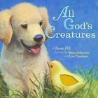All God's Creatures by Karen Hill (Board book, 2010)