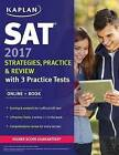 SAT 2017 Strategies, Practice & Review with 3 Practice Tests: Online + Book by Kaplan Test Prep (Paperback, 2016)