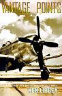 Vantage Points: A Novel of Men and Women in World War II by Ken Libbey (Paperback / softback, 2001)