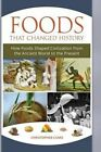 Foods That Changed History: How Foods Shaped Civilization from the Ancient World to the Present by Christopher Martin Cumo (Hardback, 2015)