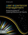 User Experience Management: Essential Skills for Leading Effective UX Teams by Arnie Lund (Paperback, 2011)