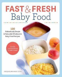 Fast and fresh baby food cookbook 120 ridiculously simple and fast and fresh baby food cookbook 120 ridiculously simple and naturally wholesome baby food recipes by jacqueline burt cote 2014 paperback forumfinder Images