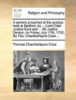 A Sermon Preached at the Assizes Held at Bedford, by ... Lord Chief Justice Eyre and ... MR Justice Denton, on Friday, July 17th, 1730. by Tho. Chamberlayne Coxe ... by Thomas Chamberlayne Coxe (Paperback / softback, 2010)