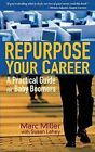 Repurpose Your Career: A Practical Guide for Baby Boomers by Marc Miller (Paperback / softback, 2013)