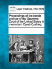 Proceedings of the Bench and Bar of the Supreme Court of the United States in Memoriam Caleb Cushing by Gale, Making of Modern Law (Paperback / softback, 2011)