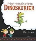Folge niemals einem Dinosaurier von Alex Latimer (2016, Gebundene Ausgabe)