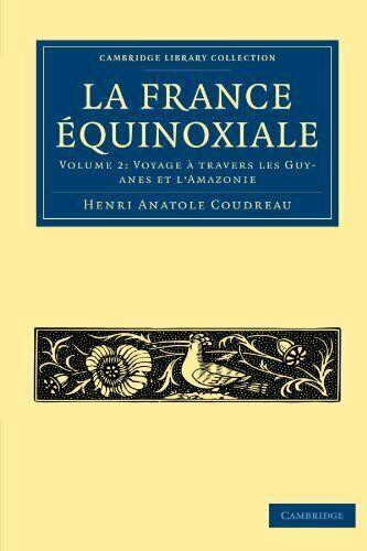 La France Équinoxiale 2 Volume Paperback Set: La France Equinoxiale: Volume 2:,