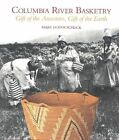 Columbia River Basketry: Gift of the Ancestors, Gift of the Earth by Mary Dodds Schlick (Paperback, 1994)