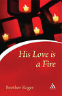 His Love is a Fire by Brother Roger of Taize (Paperback, 1990)