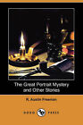 The Great Portrait Mystery and Other Stories (Dodo Press) by R Austin Freeman (Paperback / softback, 2008)