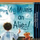 My Mum's an Alien! by Kerry Duncan (Paperback / softback, 2011)