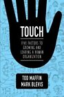 Touch: Five Factors to Growing and Leading a Human Organization by Tod Maffin, Mark Blevis (Paperback, 2014)