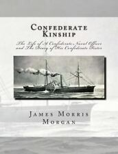 Confederate Kinship : The Life of A Confederate Naval Officer and the Diary...