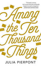 Among the Ten Thousand Things by Julia Pierpont (Paperback, 2016)