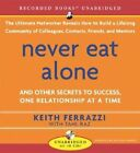Never Eat Alone and Other Secrets to Success One Relationship at a Time Audio