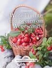 Das große kleine Buch: Wilde Früchte und Beeren am Wegesrand von Susanne Pust (2016, Gebundene Ausgabe)