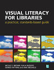 Visual Literacy for Libraries: A Practical, Standards-Based Guide by Facet Publishing (Paperback, 2016)