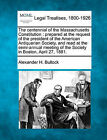 The Centennial of the Massachusetts Constitution: Prepared at the Request of the President of the American Antiquarian Society, and Read at the Semi-Annual Meeting of the Society in Boston, April 27, 1881. by Alexander H Bullock (Paperback / softback, 2010)
