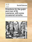 Directions for the Gulph and River of St. Lawrence, with Some Occasional Remarks. by Multiple Contributors (Paperback / softback, 2010)