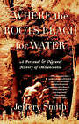 Where the Roots Reach for Water: A Personal and Natural History of Melancholia by Jeffery Smith (Paperback / softback, 2001)