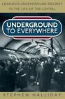 Underground to Everywhere: London's Underground Railway in the Life of the Capital by Stephen Halliday (Paperback, 2013)