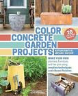 Color Concrete Garden Projects : Creative Ideas for Making Your Own Planters, Furniture, Fire Pits, and Lighting by Michael Snyder and Nathan Smith (2015, Paperback)