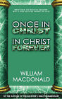 Once in Christ in Christ Forever: With More Than 100 Biblical Reasons Why a True Believer Cannot Be Lost by William MacDonald (Paperback / softback, 1997)