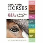 Knowing Horses : Q&As to Boost Your Equine IQ by Carol A. Butler and Les Sellnow (2012, Paperback)