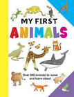 My First Animals: Over 200 Animals to Name and Learn About by Anness Publishing (Board book, 2015)