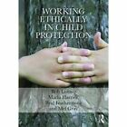 Working Ethically in Child Protection by Professor Mel Gray, Brigid Featherstone, Maria Harries, Bob Lonne (Paperback, 2015)