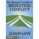 The Manager's Guide to Mediating Conflict by Alison Love (Paperback / softback, 2014)
