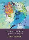 The Heart of L'Arche: A Spirituality for Every Day by Jean Vanier (Paperback, 2013)