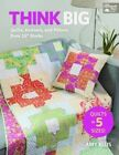 Think Big: Quilts, Runners, and Pillows from 18  Blocks by Amy Ellis (Paperback, 2015)