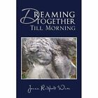 Dreaming Together Till Morning 9781456867744 by Joann Radford Ware Paperback